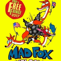 MAD FOX EXPLOSION - Edinburgh Fringe Festival 2017